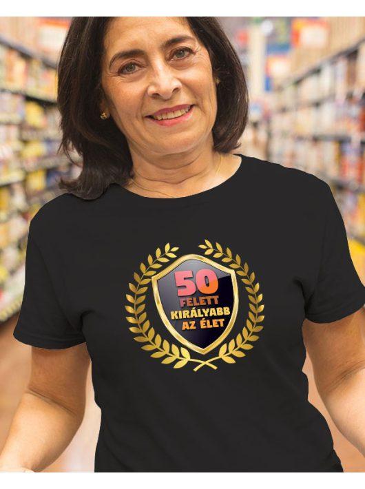 50 felett királyabb az élet NŐI póló
