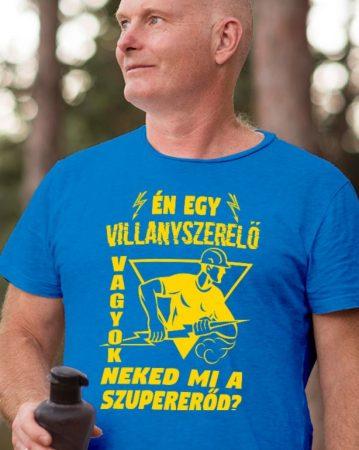 Én egy villanyszerelő vagyok, neked mi a szupererőd? póló