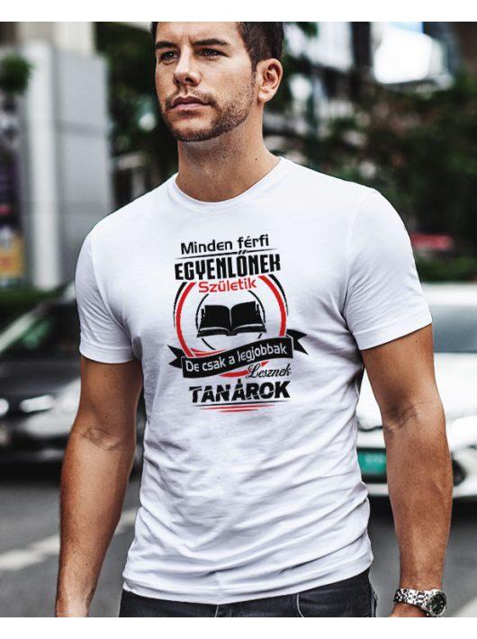Minden férfi egyenlőnek születik... tanár póló