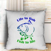 Life to fish - Fish to life párna