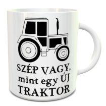 Vicces bögre traktorosoknak -Szép vagy mint egy új traktor